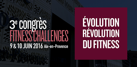 Prenez date ! 3ème congrès Fitness Challenges les 9 & 10 juin à Aix-en-Provence…