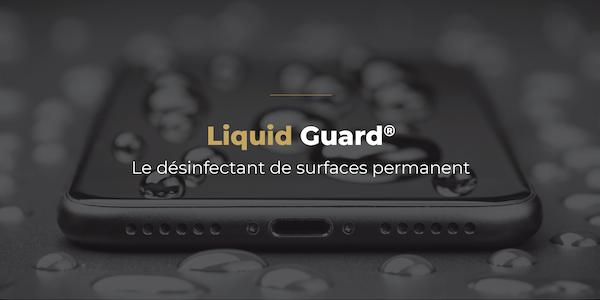 Covid-19 : Liquid Guard®, détruit les coronavirus de façon permanente et automatique sur toutes les surfaces !